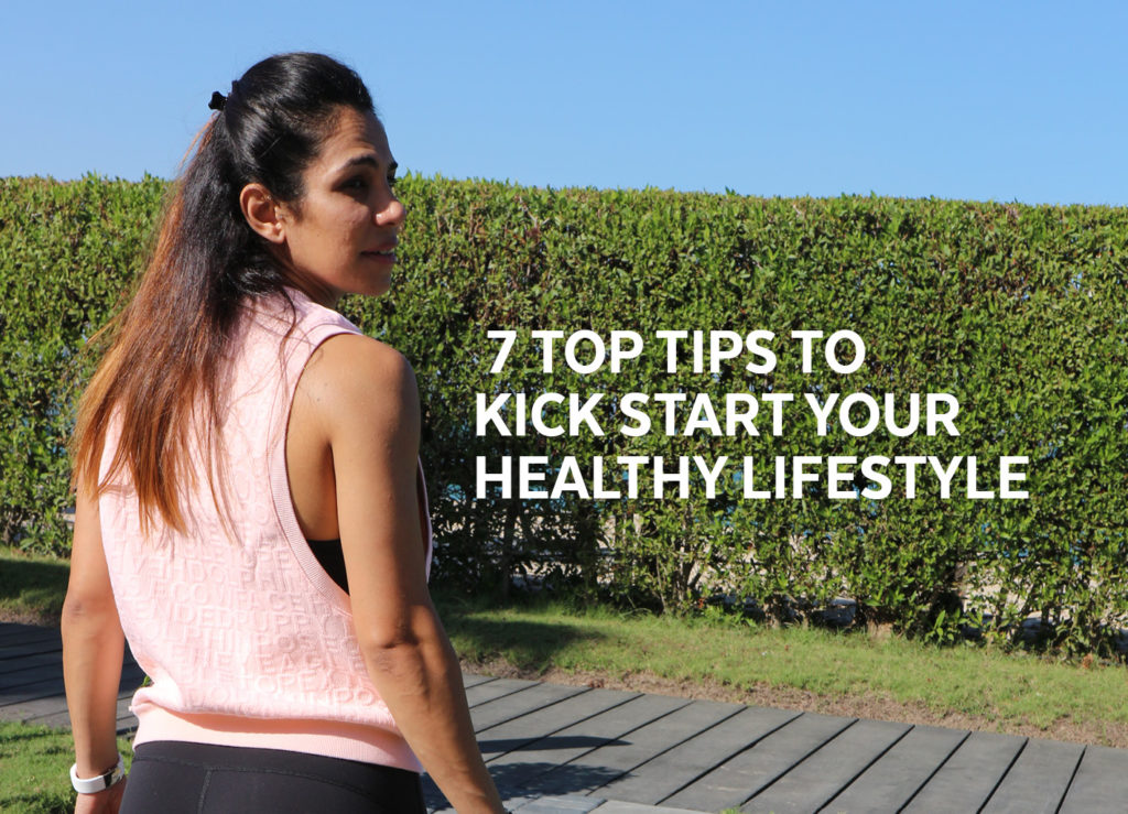 7 Top Tips To Kick Start Your Healthy Lifestyle