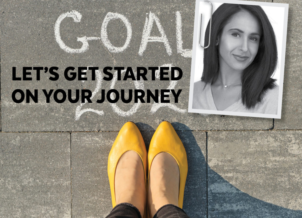 LET'S GET STARTED ON YOUR JOURNEY
