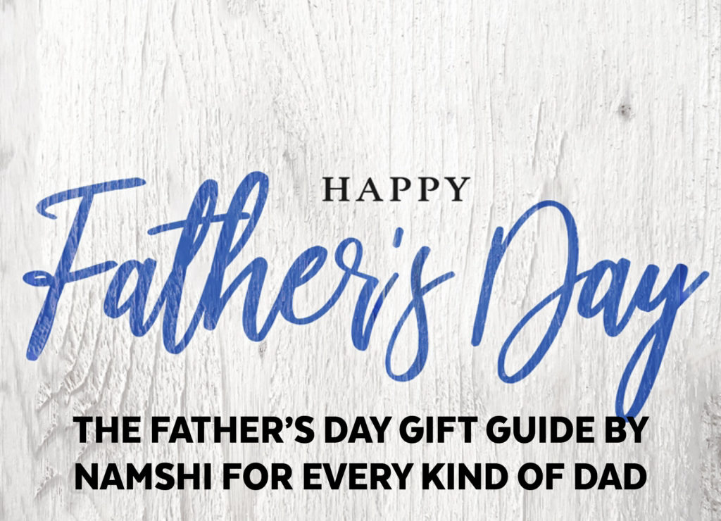 THE FATHER'S DAY GIFT GUIDE BY NAMSHI FOR EVERY KIND OF DAD