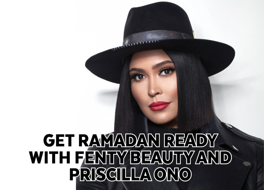 GET RAMADAN READY WITH FENTY BEAUTY AND PRISCILLA ONO
