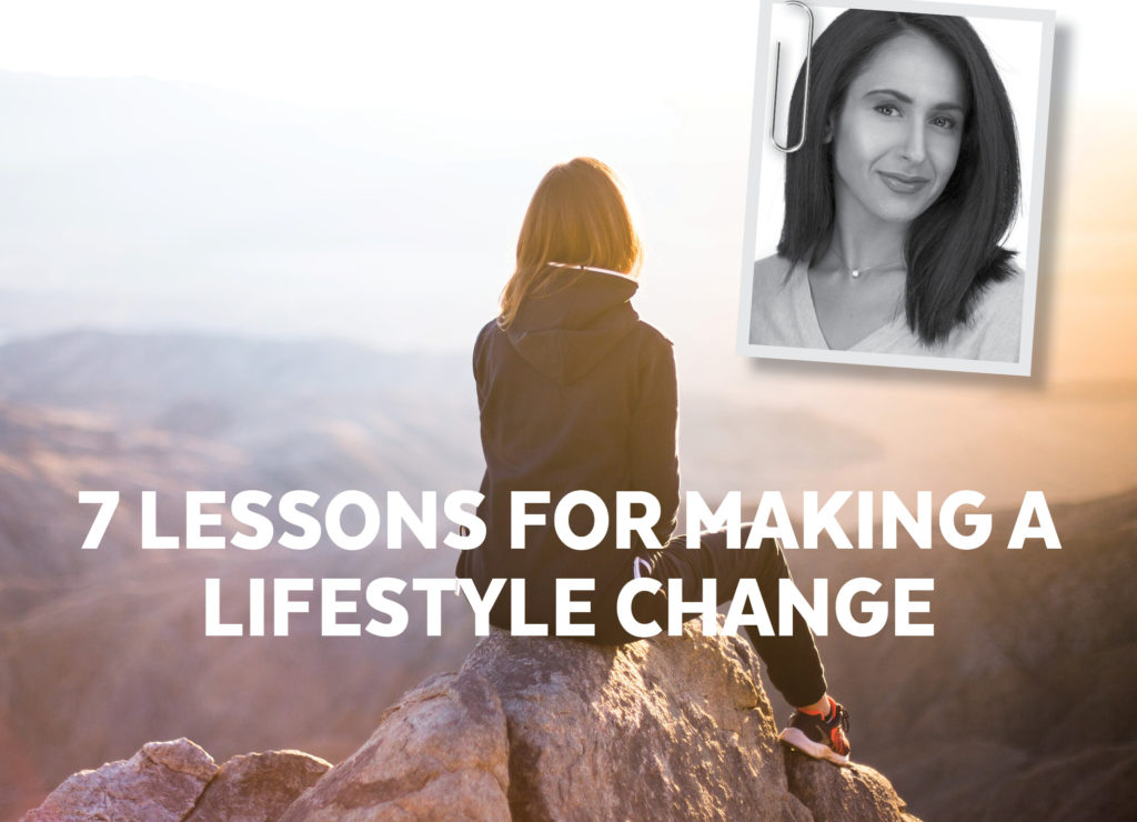 7 LESSONS FOR MAKING A LIFESTYLE CHANGE