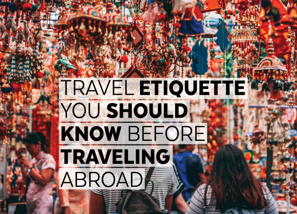 TRAVEL ETIQUETTE YOU SHOULD KNOW BEFORE TRAVELING ABROAD