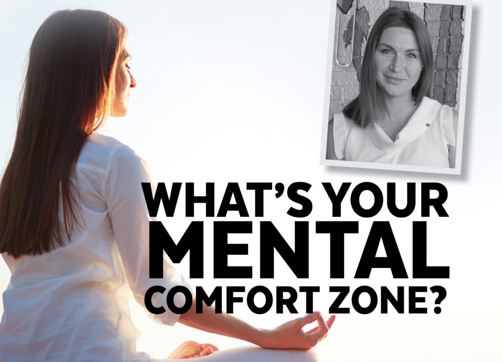 WHAT'S YOUR MENTAL COMFORT ZONE?