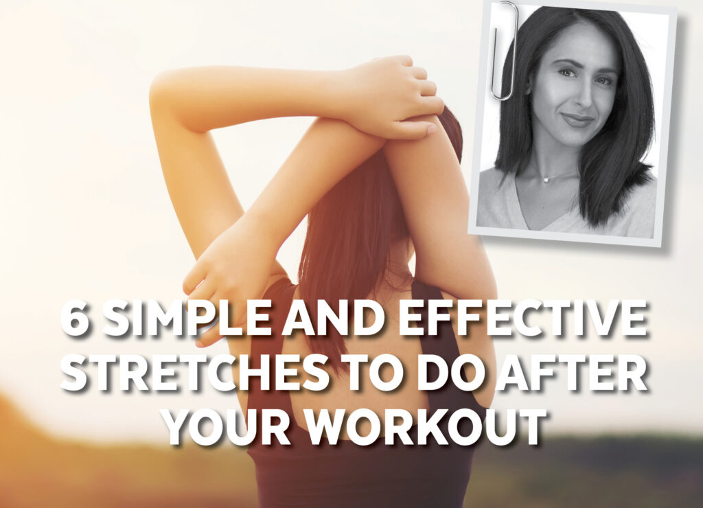 6 SIMPLE AND EFFECTIVE STRETCHES TO DO AFTER YOUR WORKOUT