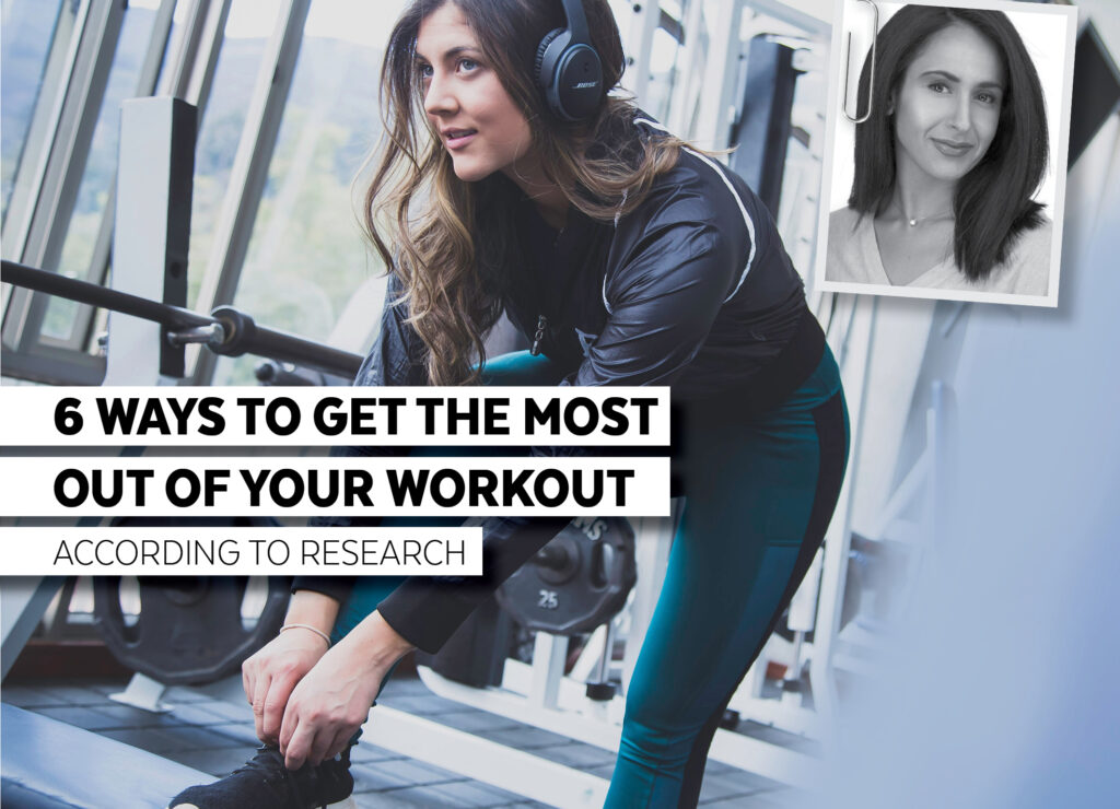 6 WAYS TO GET THE MOST OUT OF YOUR WORKOUT