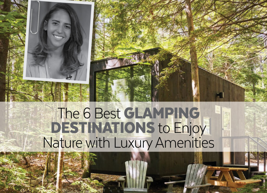 The 6 Best GLAMPING DESTINATIONS to Enjoy Nature with Luxury Amenities